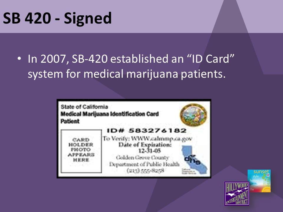 "In 2007, SB-420 established an ""ID Card"" system for medical marijuana patients. SB 420 - Signed"
