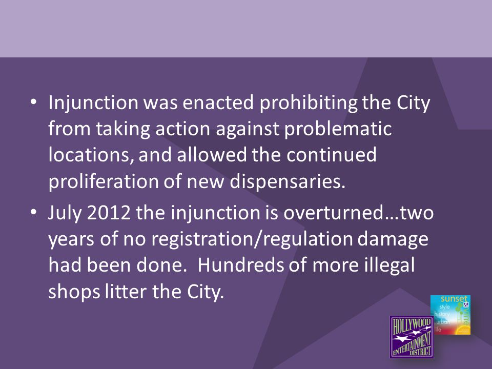 Injunction was enacted prohibiting the City from taking action against problematic locations, and allowed the continued proliferation of new dispensar