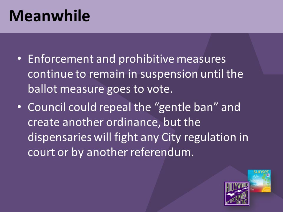 "Meanwhile Enforcement and prohibitive measures continue to remain in suspension until the ballot measure goes to vote. Council could repeal the ""gentl"