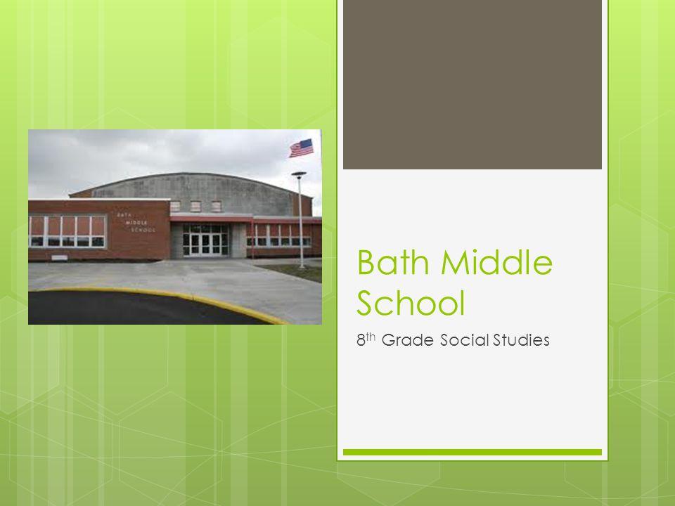 Bath Middle School 8 th Grade Social Studies