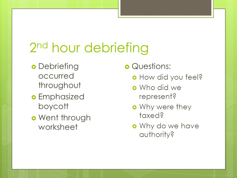2 nd hour debriefing  Debriefing occurred throughout  Emphasized boycott  Went through worksheet  Questions:  How did you feel.