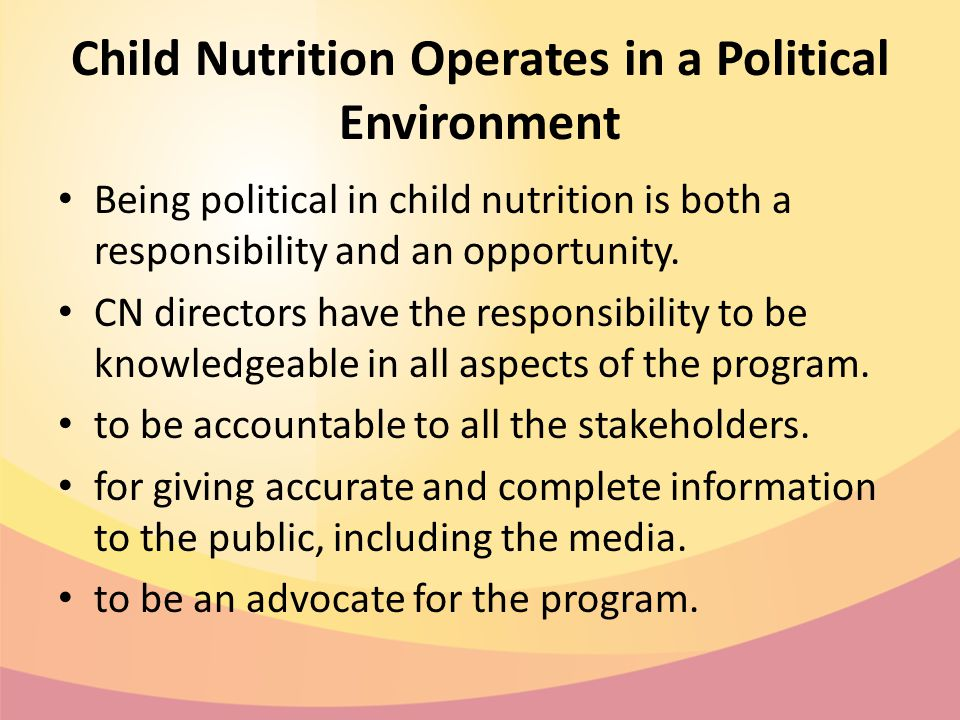Child Nutrition Operates in a Political Environment Being political in child nutrition is both a responsibility and an opportunity.