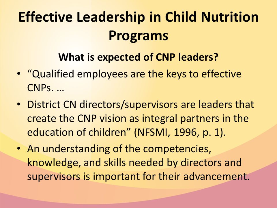 Effective Leadership in Child Nutrition Programs What is expected of CNP leaders.
