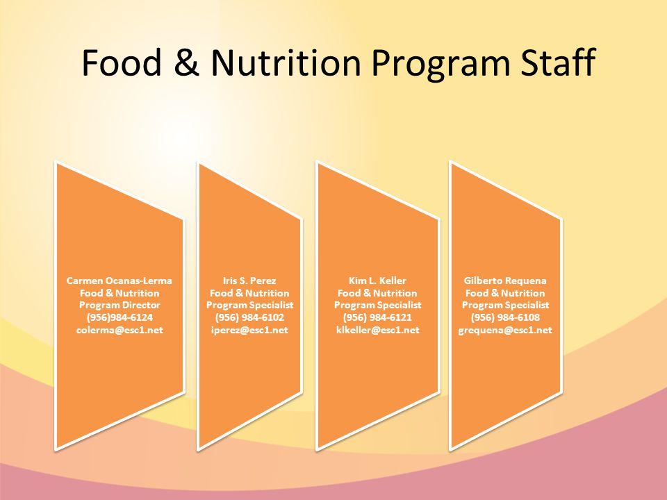 Food & Nutrition Program Staff Carmen Ocanas-Lerma Food & Nutrition Program Director (956)984-6124 colerma@esc1.net Kim L.