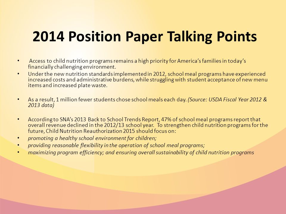 2014 Position Paper Talking Points Access to child nutrition programs remains a high priority for America's families in today's financially challenging environment.