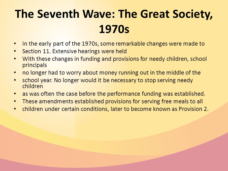 The Seventh Wave: The Great Society, 1970s In the early part of the 1970s, some remarkable changes were made to Section 11.