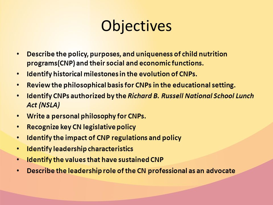 Objectives Describe the policy, purposes, and uniqueness of child nutrition programs(CNP) and their social and economic functions.