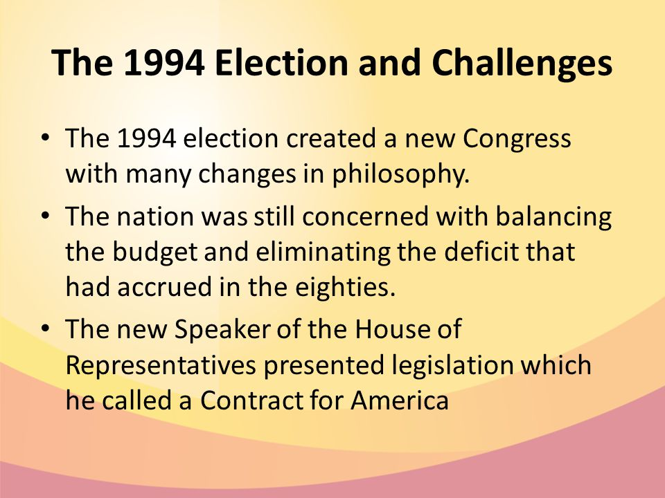 The 1994 Election and Challenges The 1994 election created a new Congress with many changes in philosophy.