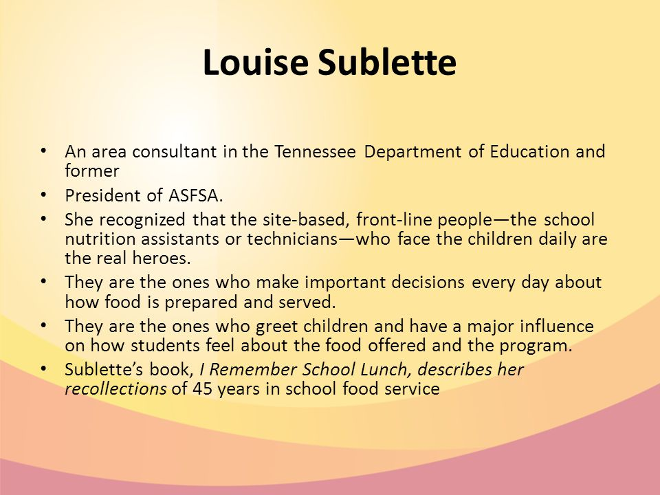 Louise Sublette An area consultant in the Tennessee Department of Education and former President of ASFSA.