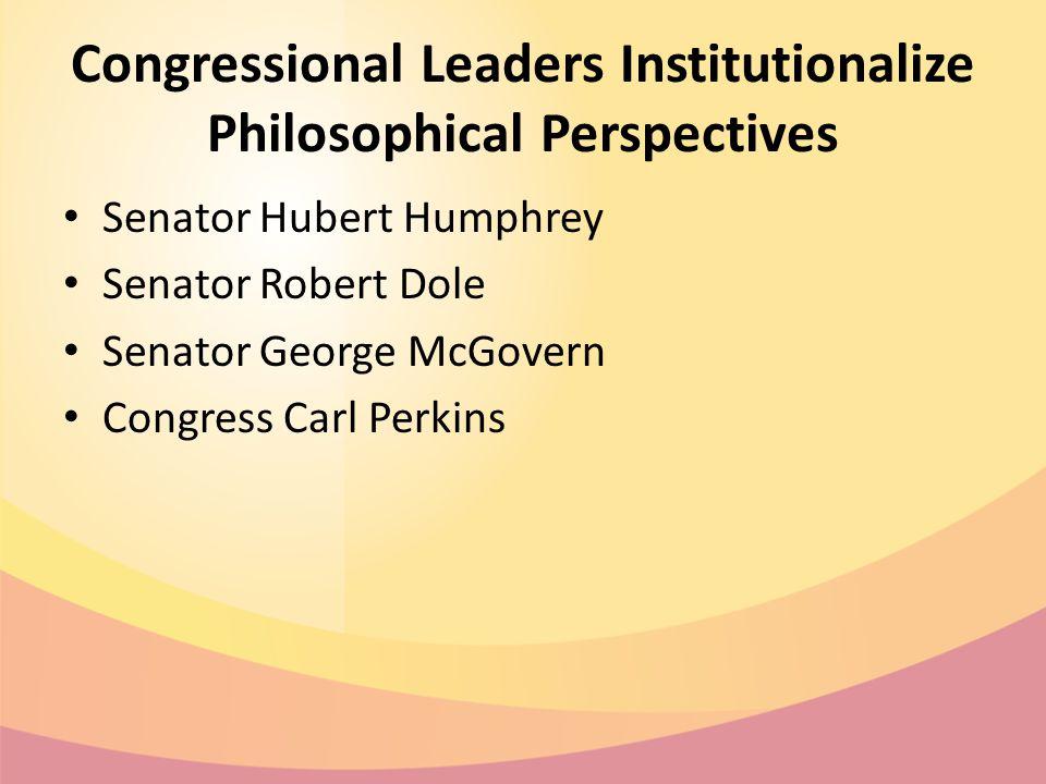Congressional Leaders Institutionalize Philosophical Perspectives Senator Hubert Humphrey Senator Robert Dole Senator George McGovern Congress Carl Perkins