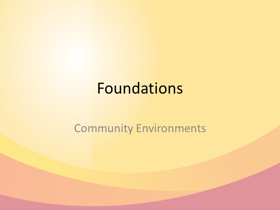 Foundations Community Environments