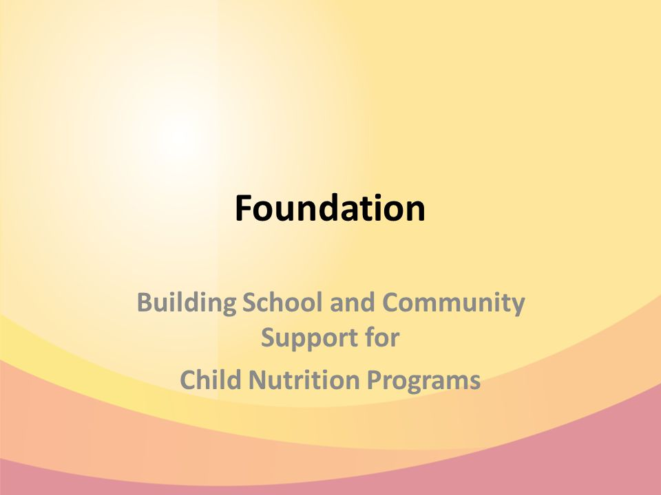 Foundation Building School and Community Support for Child Nutrition Programs