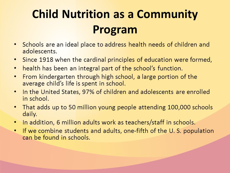 Child Nutrition as a Community Program Schools are an ideal place to address health needs of children and adolescents.
