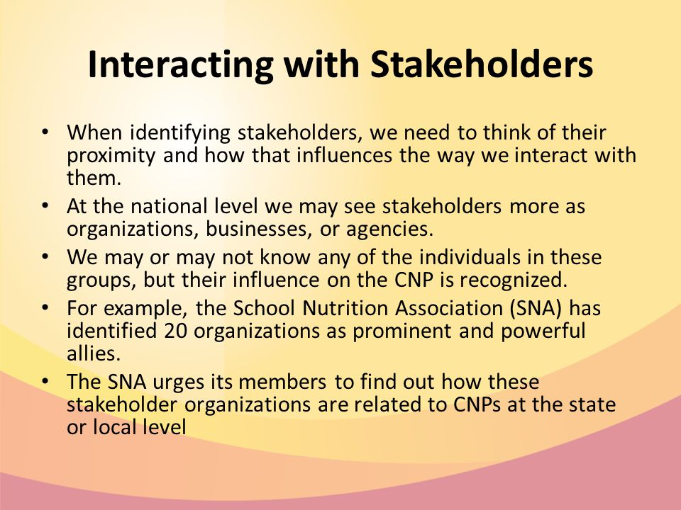 Interacting with Stakeholders When identifying stakeholders, we need to think of their proximity and how that influences the way we interact with them.