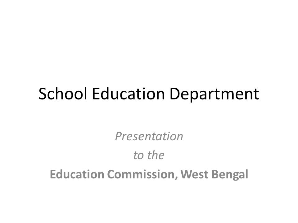 School Education Department Presentation to the Education Commission, West Bengal