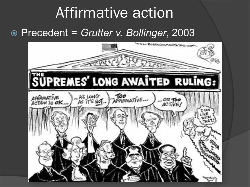 Affirmative action  Precedent = Grutter v. Bollinger, 2003
