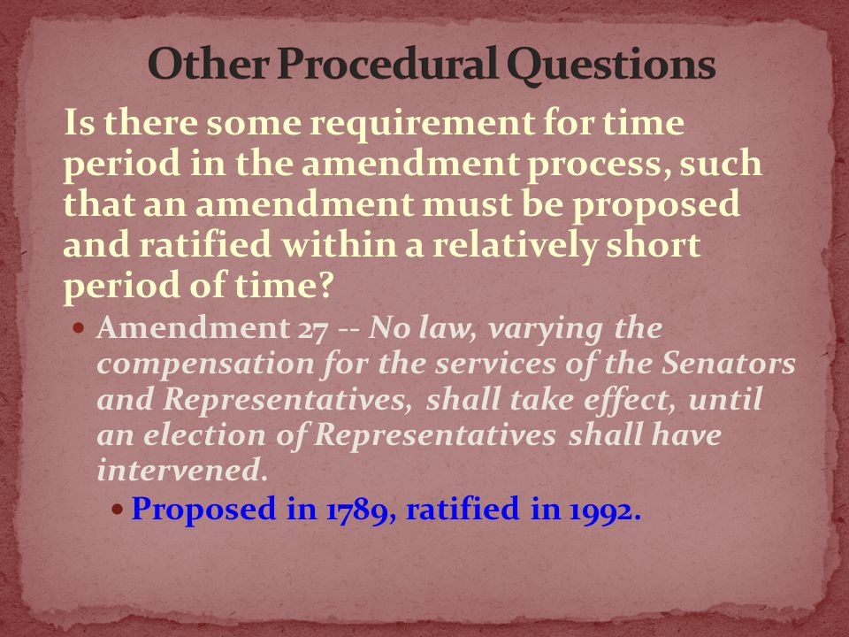 Is there some requirement for time period in the amendment process, such that an amendment must be proposed and ratified within a relatively short per