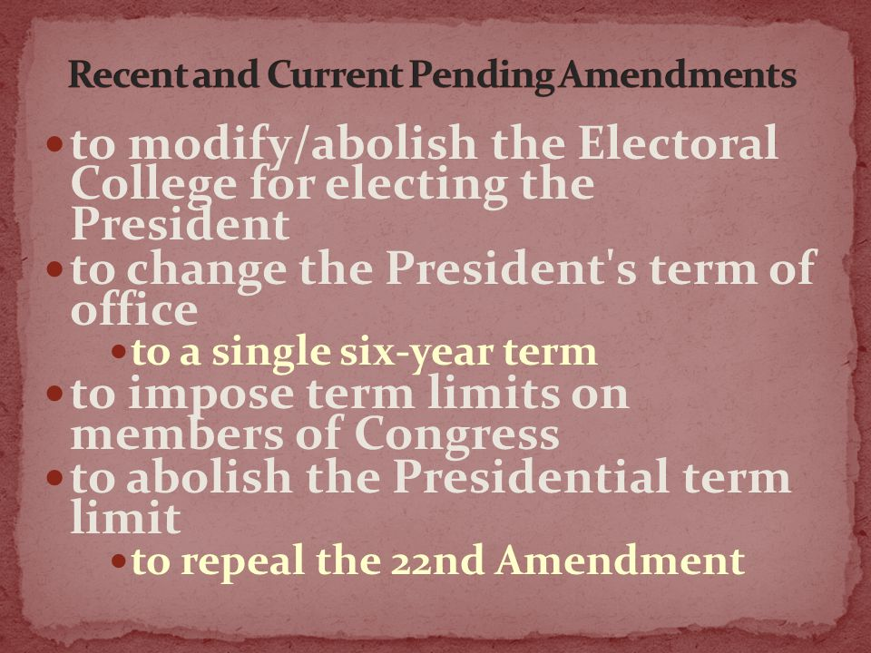 to modify/abolish the Electoral College for electing the President to change the President's term of office to a single six-year term to impose term l
