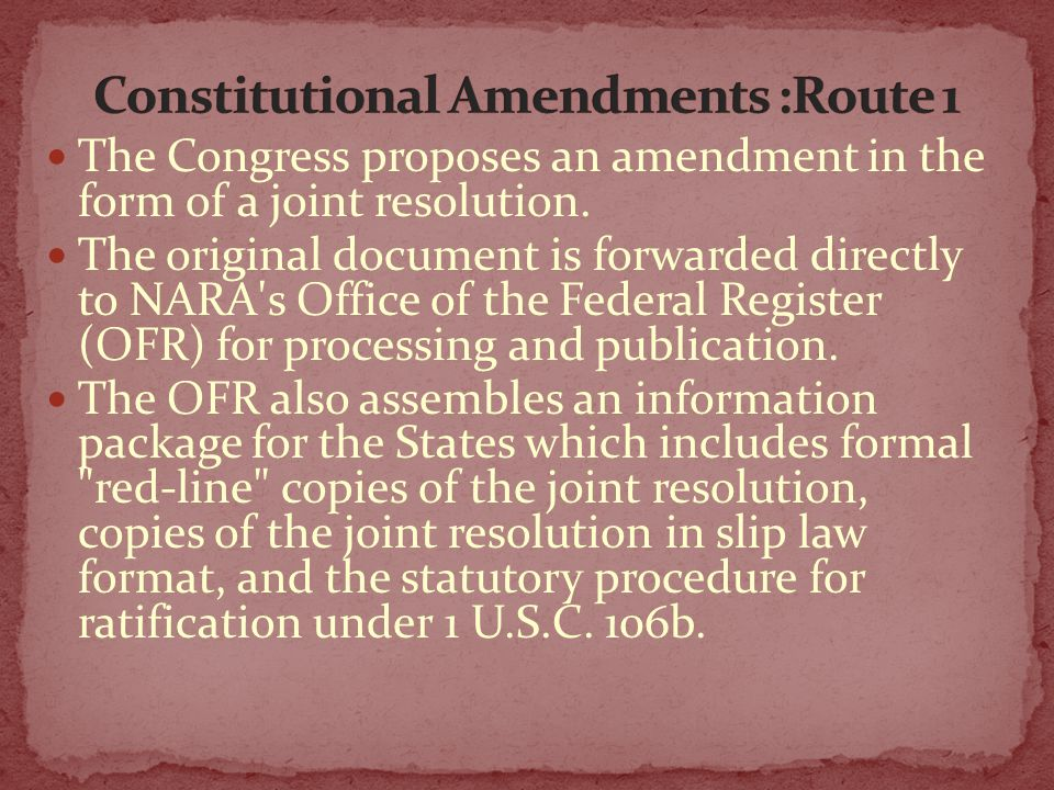 The Congress proposes an amendment in the form of a joint resolution. The original document is forwarded directly to NARA's Office of the Federal Regi