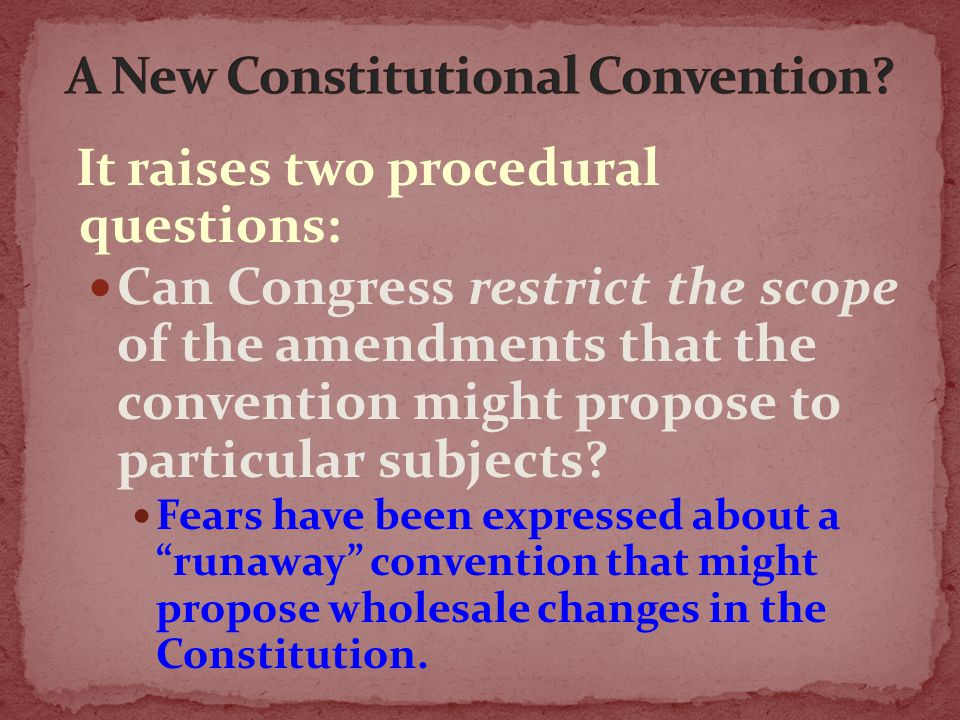 It raises two procedural questions: Can Congress restrict the scope of the amendments that the convention might propose to particular subjects? Fears