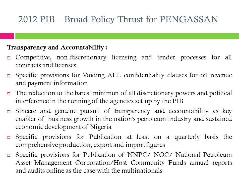 2012 PIB – Broad Policy Thrust for PENGASSAN Transparency and Accountability :  Competitive, non-discretionary licensing and tender processes for all contracts and licenses.