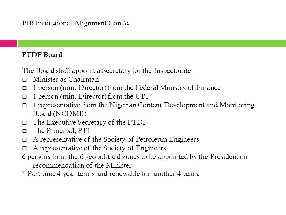 PIB Institutional Alignment Cont'd PTDF Board The Board shall appoint a Secretary for the Inspectorate  Minister as Chairman  1 person (min. Directo
