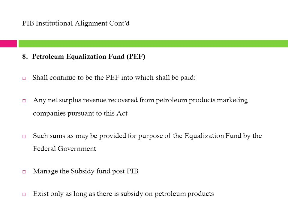 8. Petroleum Equalization Fund (PEF)  Shall continue to be the PEF into which shall be paid:  Any net surplus revenue recovered from petroleum produ