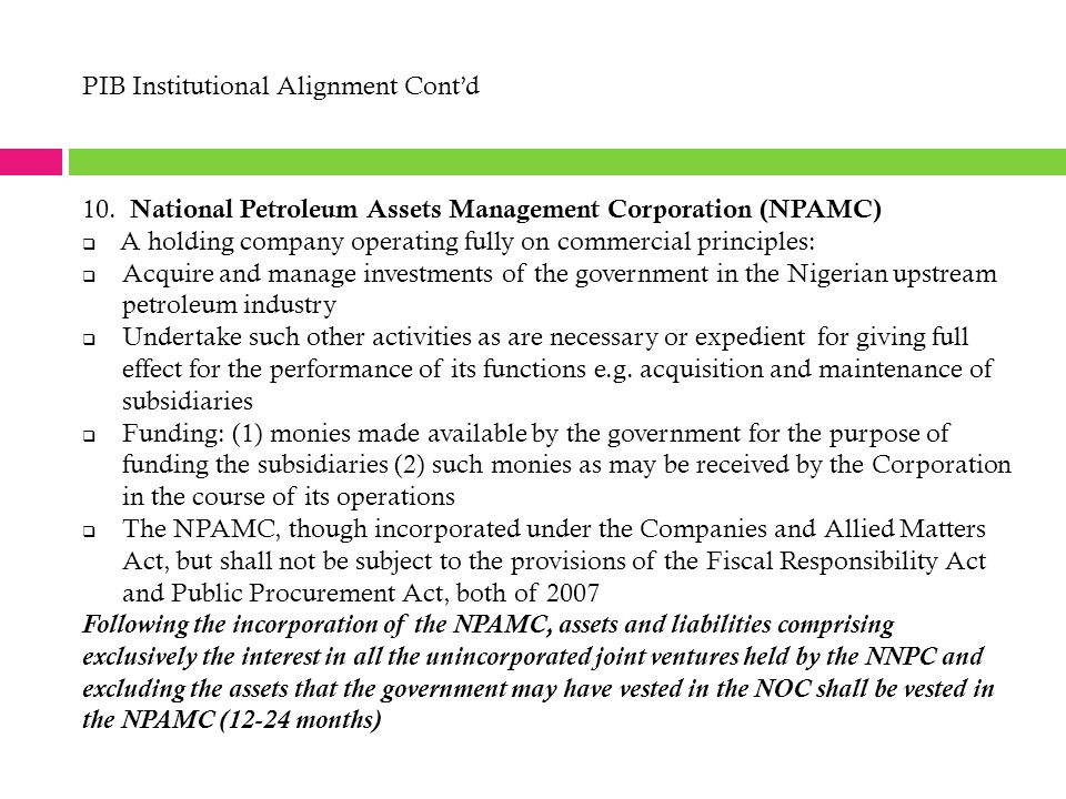 10. National Petroleum Assets Management Corporation (NPAMC)  A holding company operating fully on commercial principles:  Acquire and manage invest
