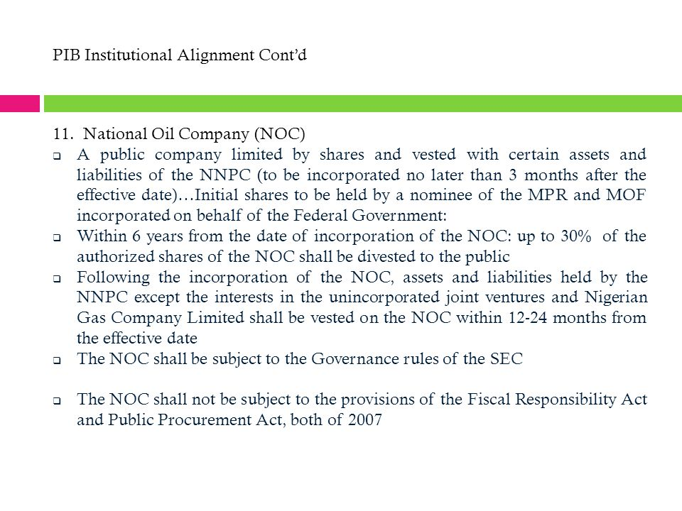 PIB Institutional Alignment Cont'd 11. National Oil Company (NOC)  A public company limited by shares and vested with certain assets and liabilities