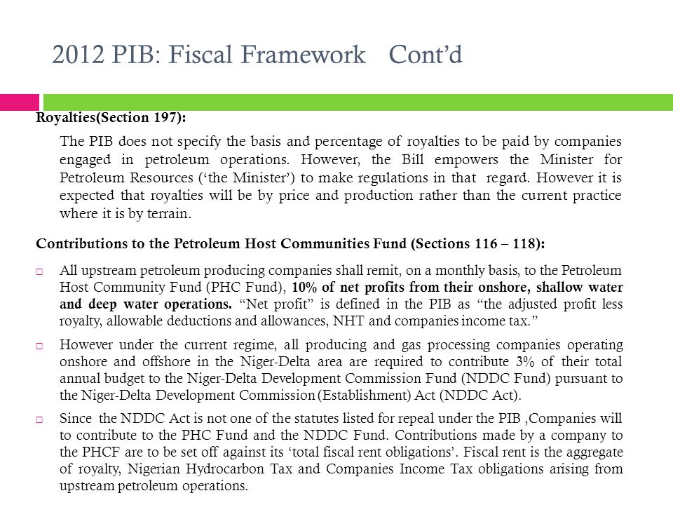 2012 PIB: Fiscal Framework Cont'd Royalties(Section 197): The PIB does not specify the basis and percentage of royalties to be paid by companies engag