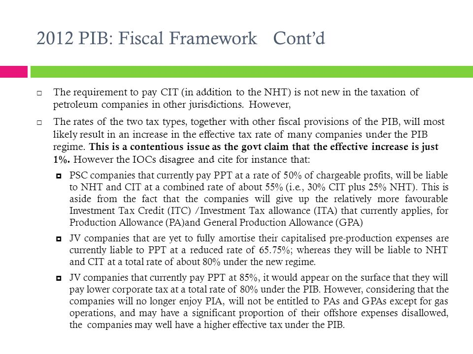 2012 PIB: Fiscal Framework Cont'd  The requirement to pay CIT (in addition to the NHT) is not new in the taxation of petroleum companies in other jurisdictions.