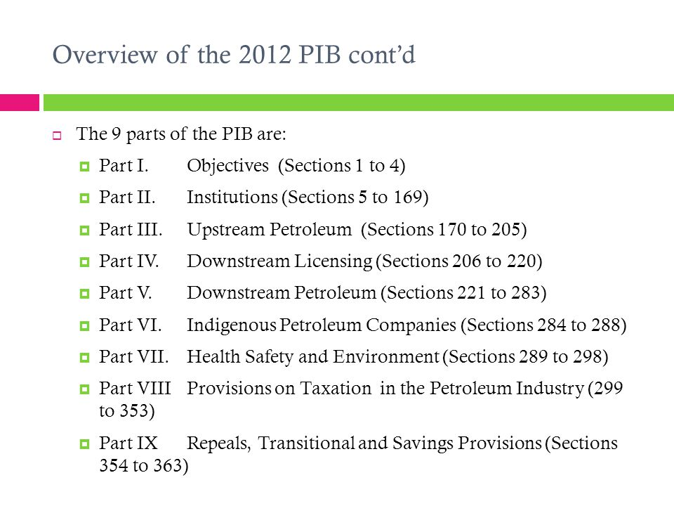 Overview of the 2012 PIB cont'd  The 9 parts of the PIB are:  Part I. Objectives (Sections 1 to 4)  Part II.Institutions (Sections 5 to 169)  Part