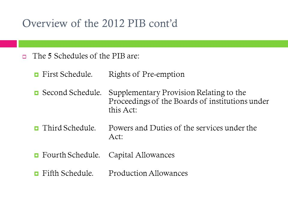 Overview of the 2012 PIB cont'd  The 5 Schedules of the PIB are:  First Schedule. Rights of Pre-emption  Second Schedule.Supplementary Provision Re