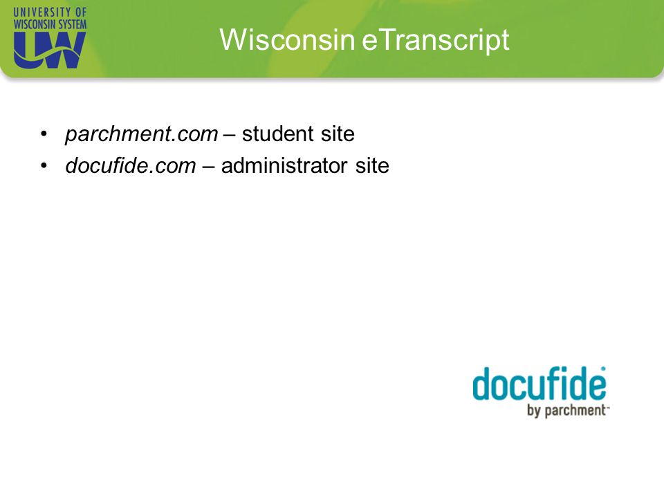 Wisconsin eTranscript parchment.com – student site docufide.com – administrator site