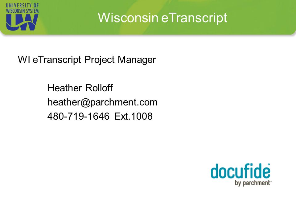 Wisconsin eTranscript WI eTranscript Project Manager Heather Rolloff heather@parchment.com 480-719-1646 Ext.1008