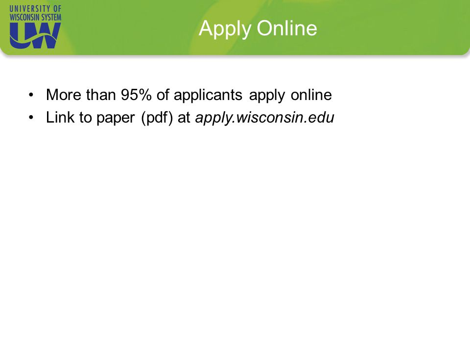 Apply Online More than 95% of applicants apply online Link to paper (pdf) at apply.wisconsin.edu
