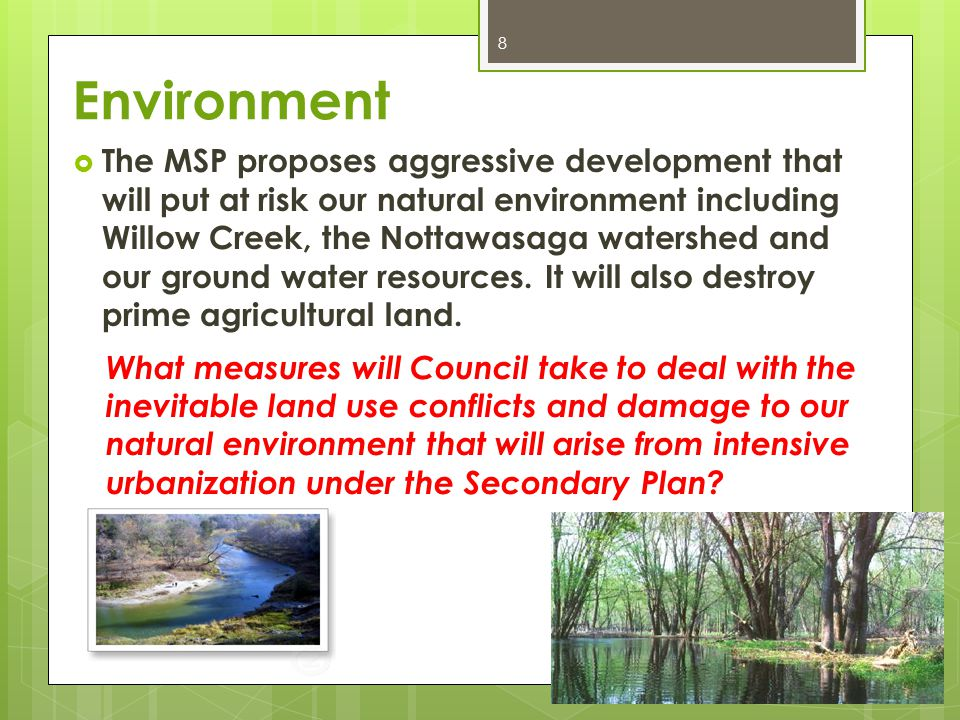 Environment  The MSP proposes aggressive development that will put at risk our natural environment including Willow Creek, the Nottawasaga watershed