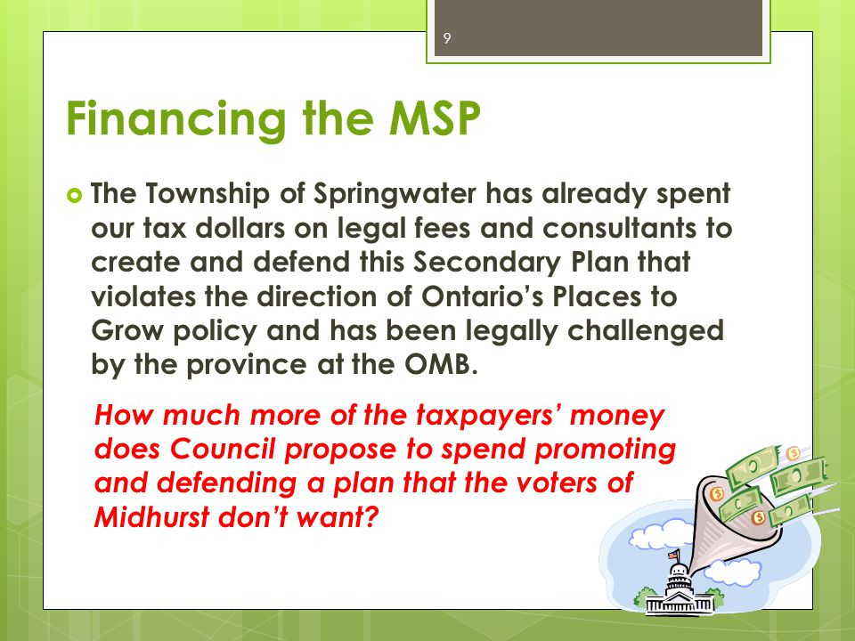 Financing the MSP  The Township of Springwater has already spent our tax dollars on legal fees and consultants to create and defend this Secondary Pl