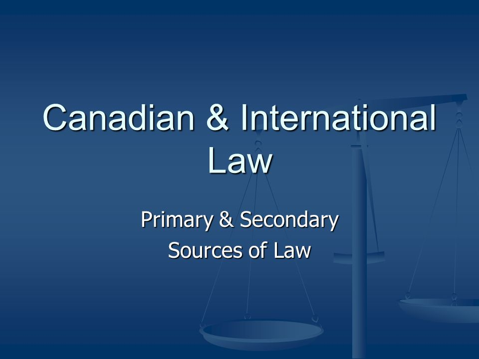 Canadian & International Law Primary & Secondary Sources of Law