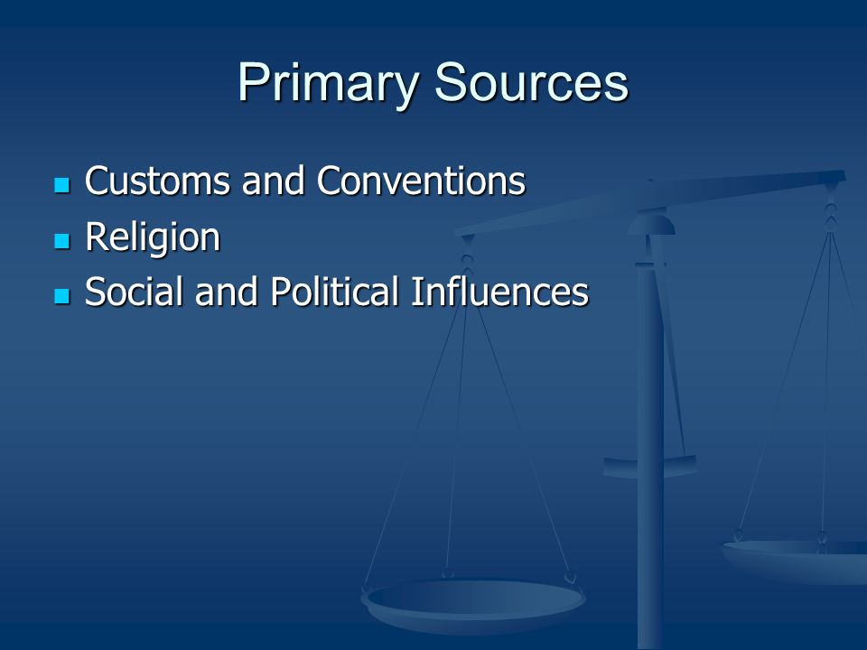 Primary Sources Customs and Conventions Customs and Conventions Religion Religion Social and Political Influences Social and Political Influences