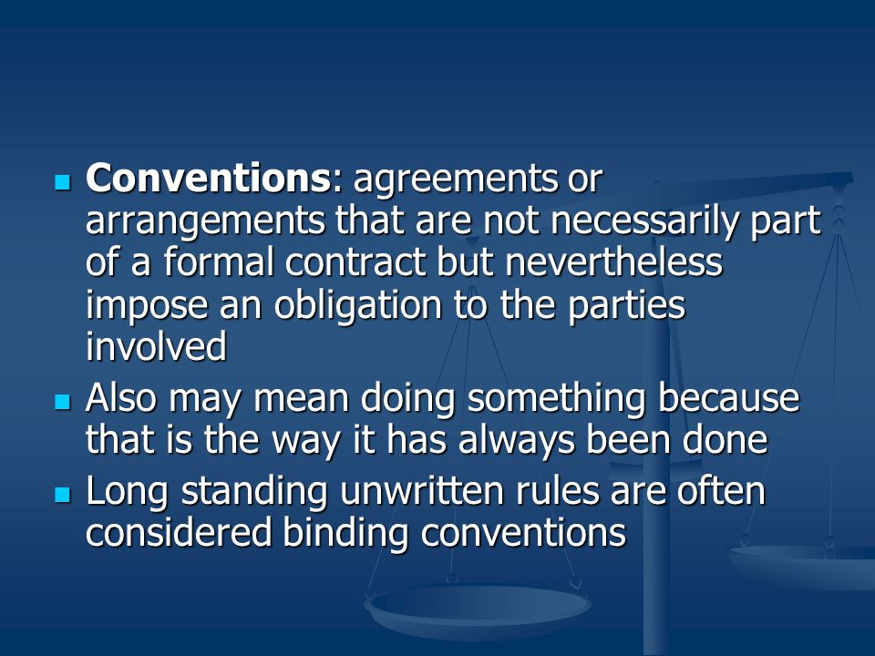 Conventions: agreements or arrangements that are not necessarily part of a formal contract but nevertheless impose an obligation to the parties involv