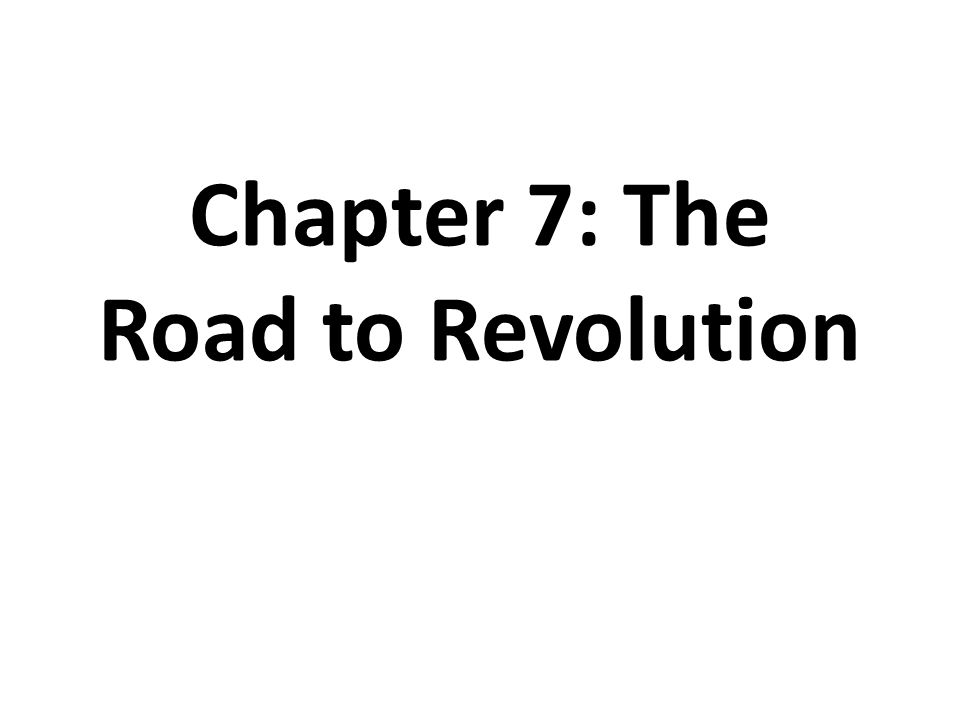 Chapter 7: The Road to Revolution