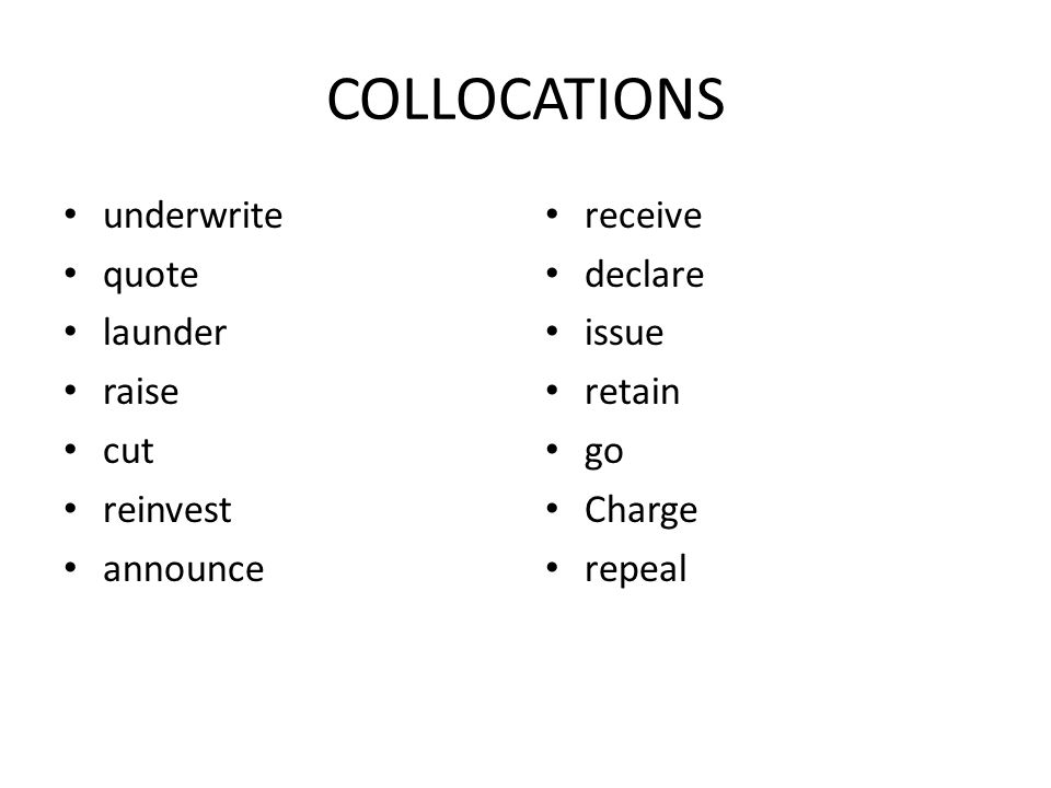 COLLOCATIONS underwrite quote launder raise cut reinvest announce receive declare issue retain go Charge repeal