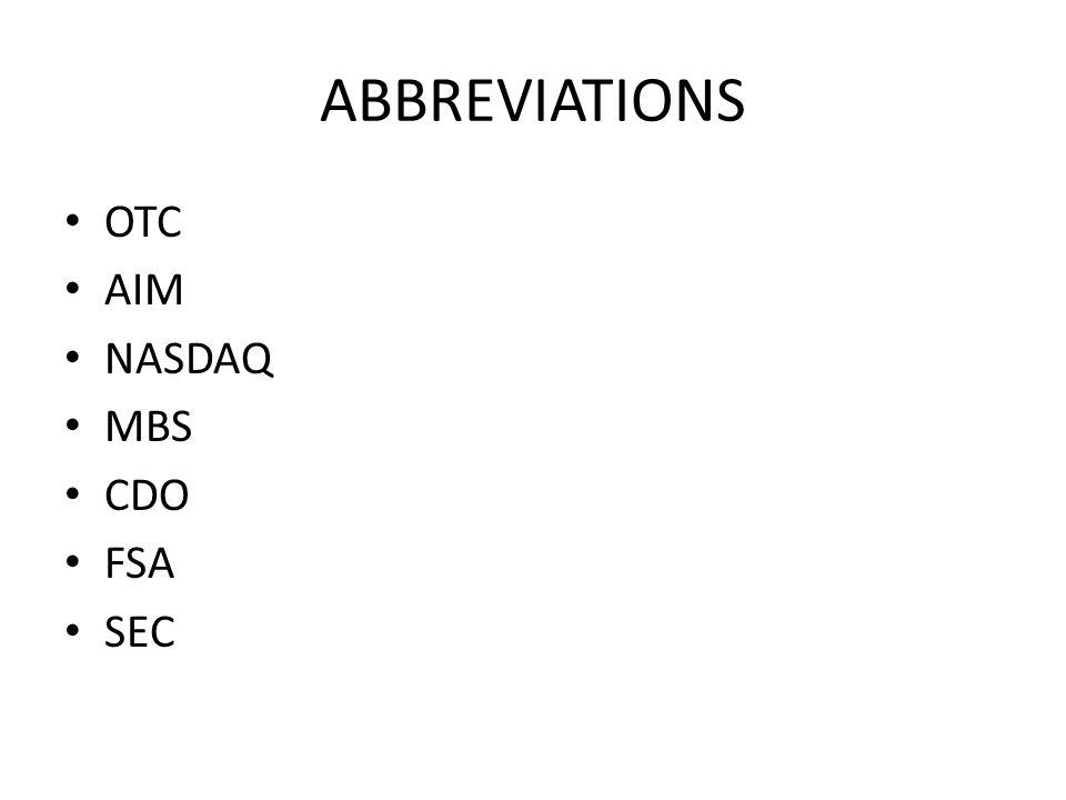 ABBREVIATIONS OTC AIM NASDAQ MBS CDO FSA SEC