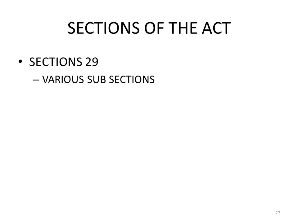 SECTIONS OF THE ACT SECTIONS 29 – VARIOUS SUB SECTIONS 27