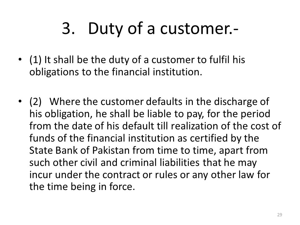 3. Duty of a customer.- (1) It shall be the duty of a customer to fulfil his obligations to the financial institution. (2) Where the customer defaults