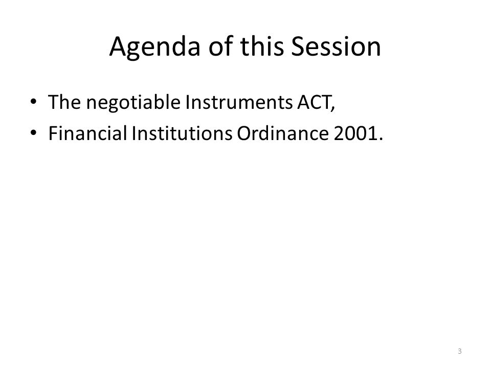 Agenda of this Session The negotiable Instruments ACT, Financial Institutions Ordinance 2001. 3
