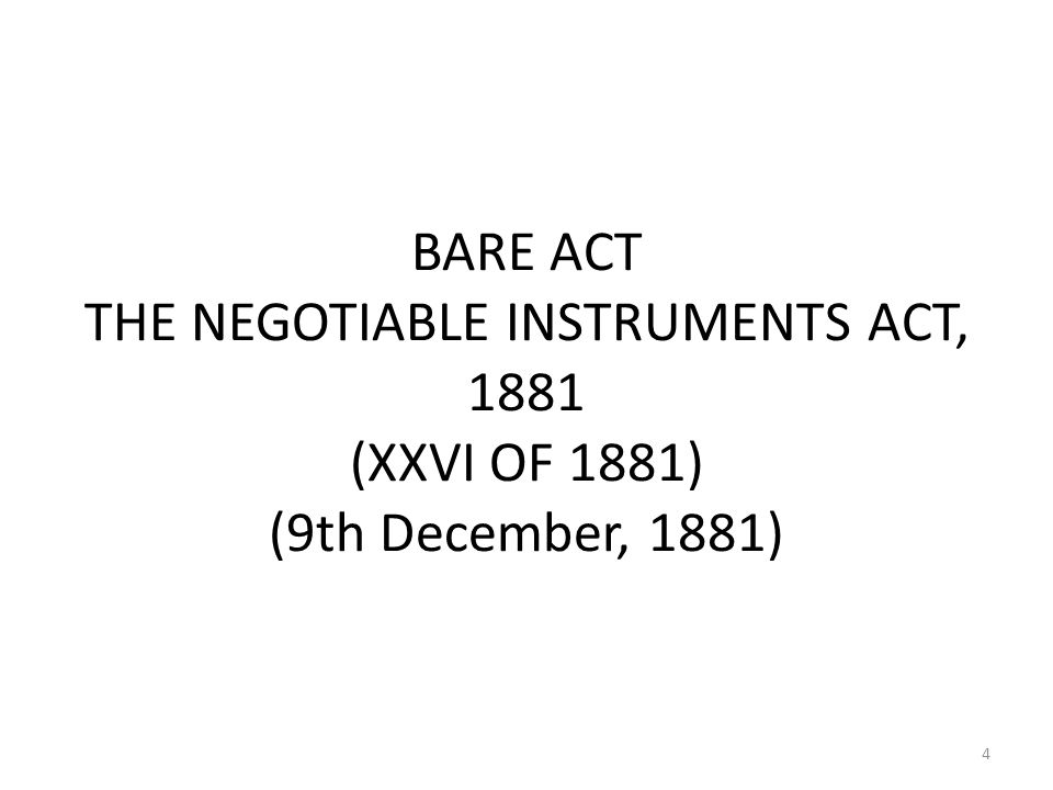 BARE ACT THE NEGOTIABLE INSTRUMENTS ACT, 1881 (XXVI OF 1881) (9th December, 1881) 4