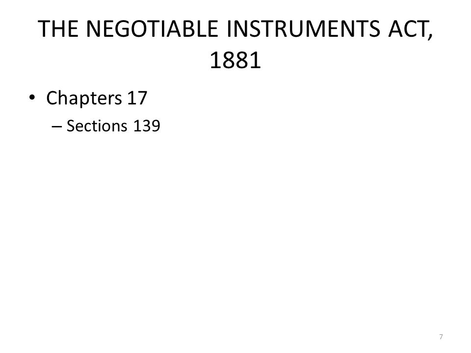 THE NEGOTIABLE INSTRUMENTS ACT, 1881 Chapters 17 – Sections 139 7