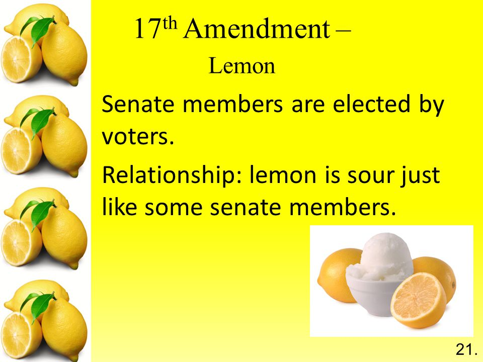 17 th Amendment – Lemon Senate members are elected by voters.